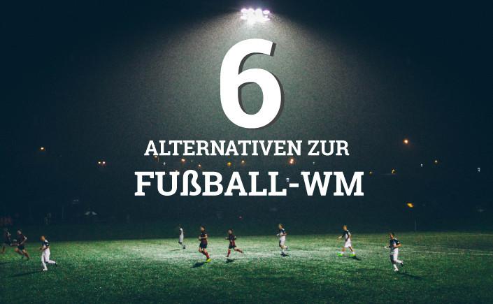 Anpfiff! Falls Ihre Welt nicht von der Fußball-WM aus den Angeln gehoben wird, haben wir heute sechs Alternativen zur Fußball-WM 2018 für Sie.